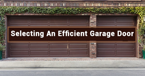 Selecting An Efficient Garage Door