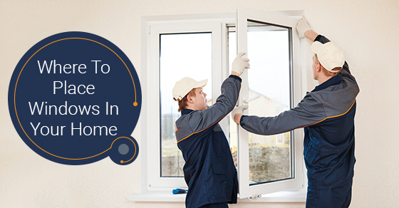 Where To Place Windows In Your Home